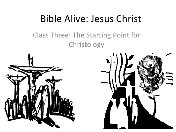 Bible Alive: Jesus Christ Class Three: The Starting Point for            Christology