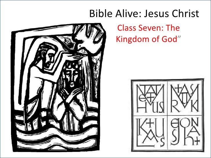 "Bible Alive: Jesus Christ<br />Class Seven: The Kingdom of God""<br />"