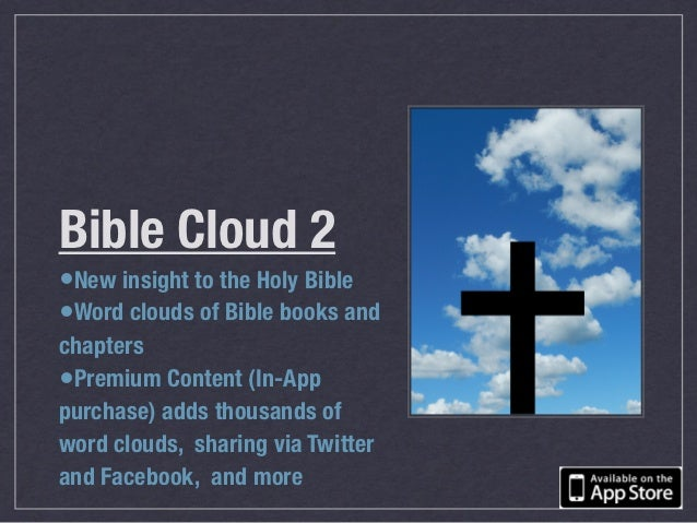 Bible Cloud 2•New insight to the Holy Bible•Word clouds of Bible books andchapters•Premium Content (In-Apppurchase) adds t...
