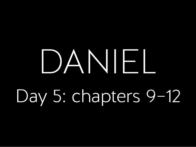 DANIEL Day 5: chapters 9–12