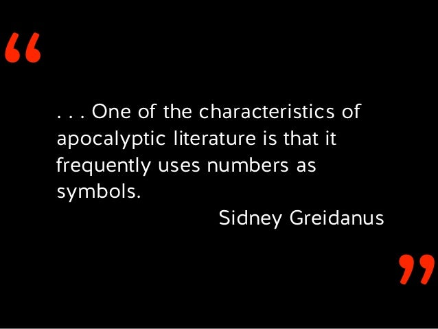 ''. . . One of the characteristics of apocalyptic literature is that it frequently uses numbers as symbols. Sidney Greidan...