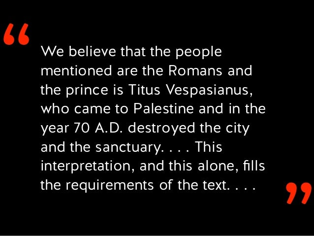 ''We believe that the people mentioned are the Romans and the prince is Titus Vespasianus, who came to Palestine and in th...