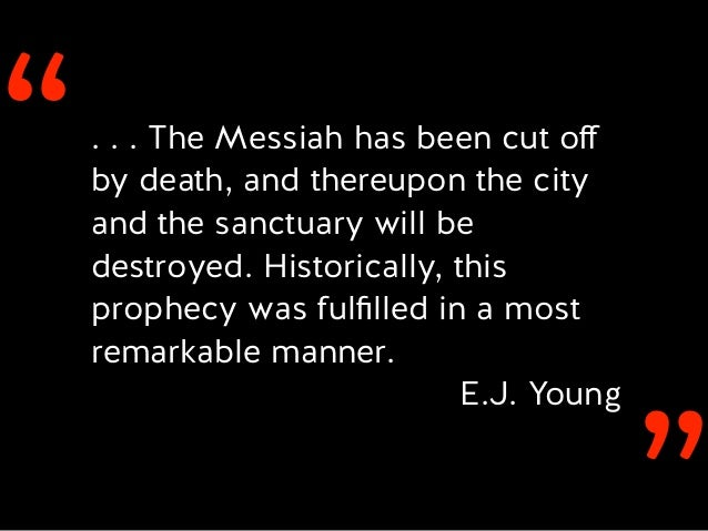 ''. . . The Messiah has been cut off by death, and thereupon the city and the sanctuary will be destroyed. Historically, th...
