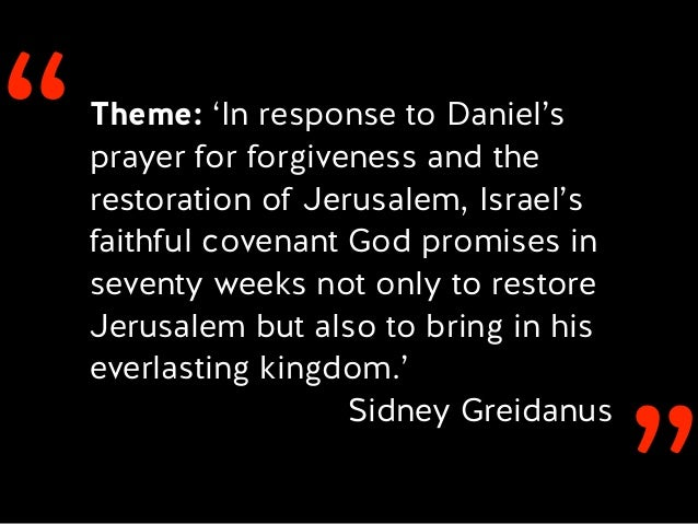 ''Theme: 'In response to Daniel's prayer for forgiveness and the restoration of Jerusalem, Israel's faithful covenant God ...