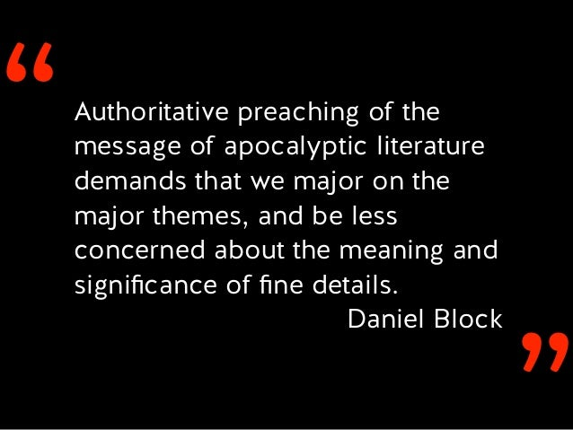 ''Authoritative preaching of the message of apocalyptic literature demands that we major on the major themes, and be less ...