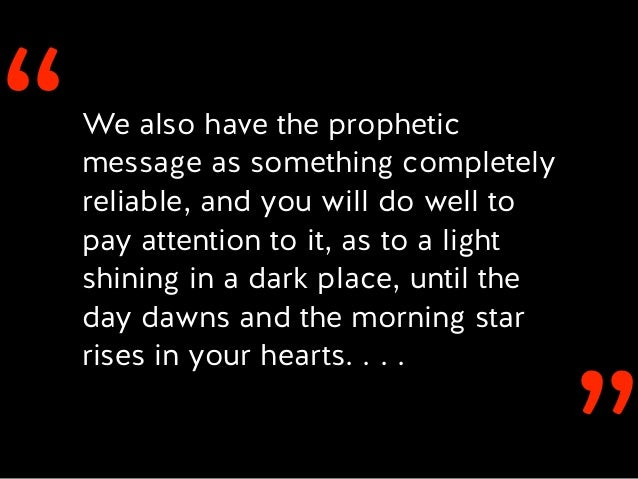 ''We also have the prophetic message as something completely reliable, and you will do well to pay attention to it, as to ...