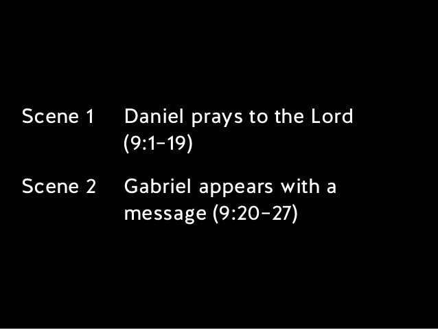 Scene 1 Daniel prays to the Lord  (9:1–19) Scene 2 Gabriel appears with a message (9:20–27)