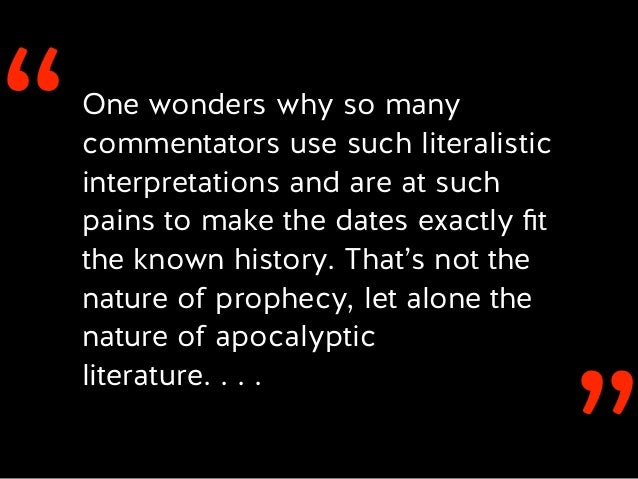 ''One wonders why so many commentators use such literalistic interpretations and are at such pains to make the dates exact...