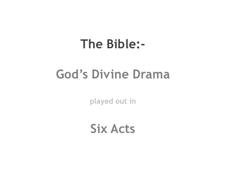 The Bible:-<br />God's Divine Drama<br />played out in<br />Six Acts<br />