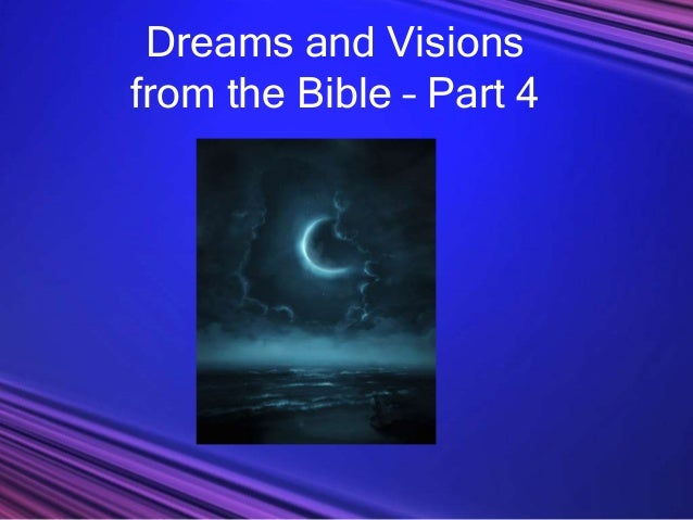 Dreams and Visionsfrom the Bible – Part 4