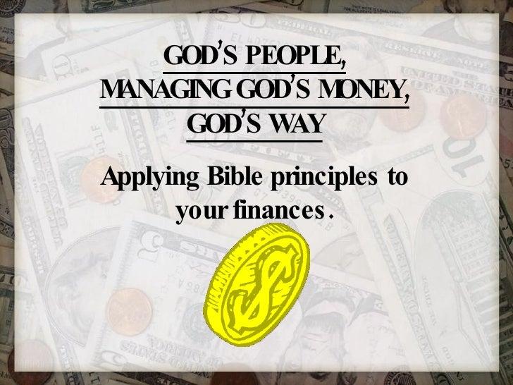 GOD'S PEOPLE, MANAGING GOD'S MONEY, GOD'S WAY Applying Bible principles to your finances.
