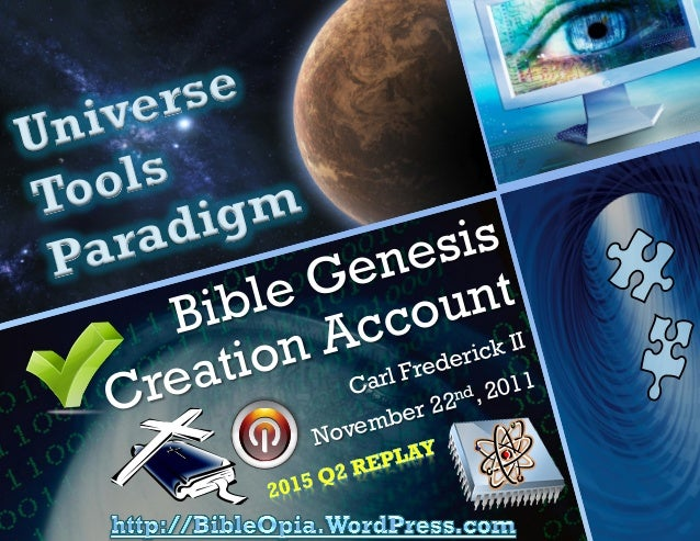 Universe Tools Paradigm Carl Frederick II November 22, 2011 The Bible Genesis Creation Account Bible Genesis Creation Acco...