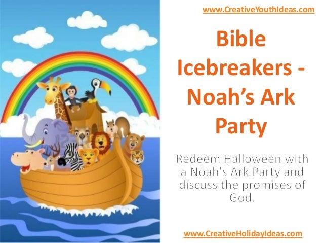 www.CreativeYouthIdeas.com  Bible Icebreakers Noah's Ark Party  www.CreativeHolidayIdeas.com