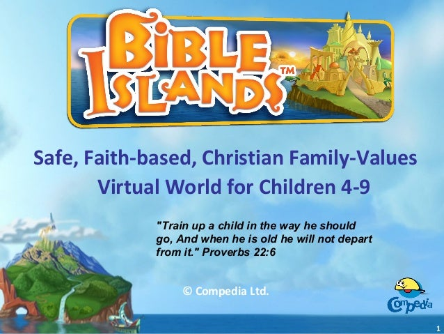"""Safe, Faith-based, Christian Family-Values Virtual World for Children 4-9 © Compedia Ltd. 1 """"Train up a child in the way h..."""