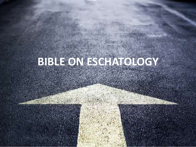 BIBLE ON ESCHATOLOGY