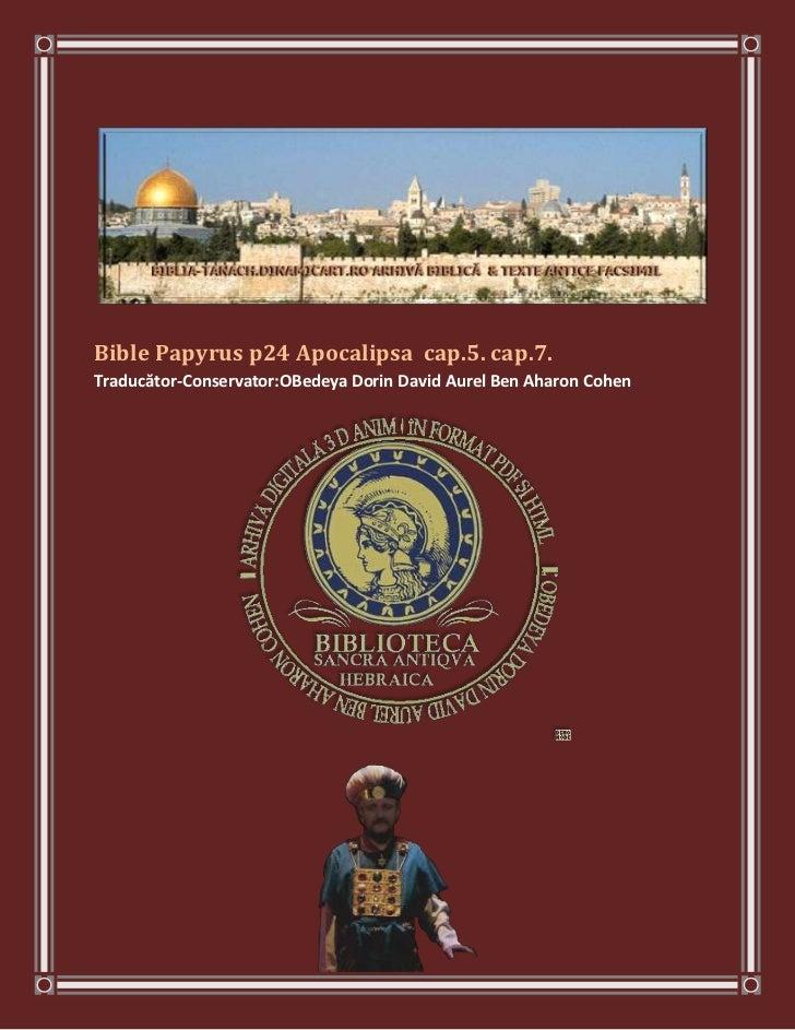Bible Papyrus p24 Apocalipsa cap.5. cap.7.Traducător-Conservator:OBedeya Dorin David Aurel Ben Aharon Cohen