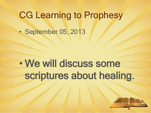 CG Learning to Prophesy • September 05, 2013 • We will discuss some scriptures about healing.