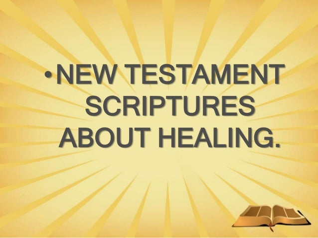 •NEW TESTAMENT SCRIPTURES ABOUT HEALING.