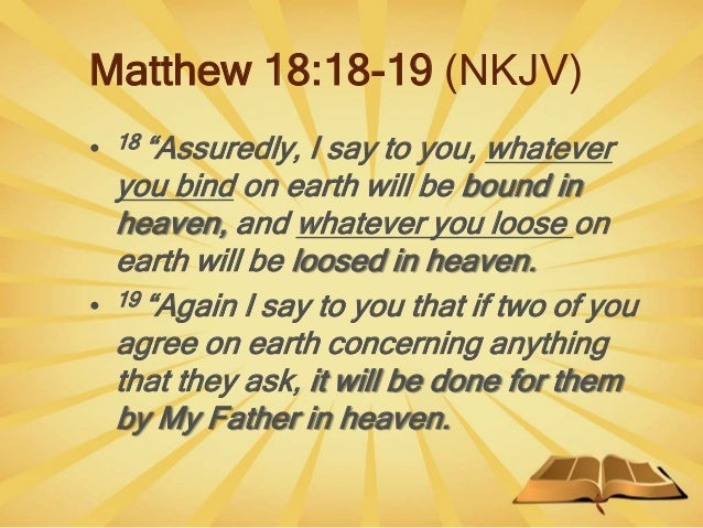 """Matthew 18:18-19 (NKJV) • 18 """"Assuredly, I say to you, whatever you bind on earth will be bound in heaven, and whatever yo..."""