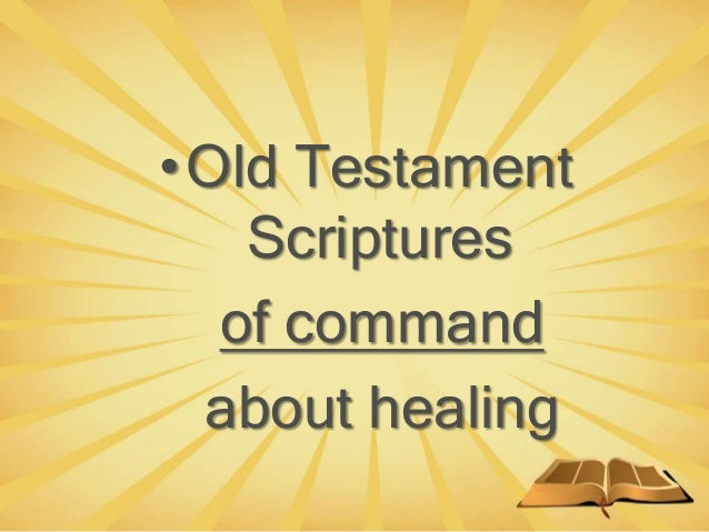 •Old Testament Scriptures of command about healing