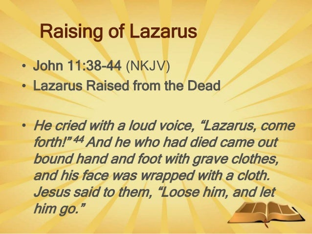 """Raising of Lazarus • John 11:38-44 (NKJV) • Lazarus Raised from the Dead • He cried with a loud voice, """"Lazarus, come fort..."""