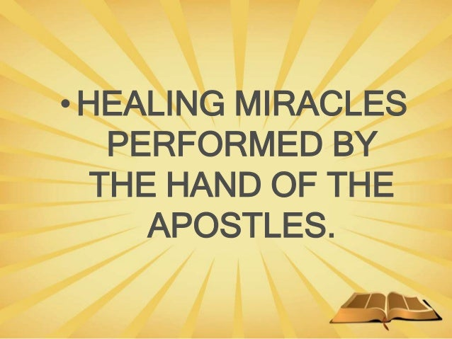 •HEALING MIRACLES PERFORMED BY THE HAND OF THE APOSTLES.