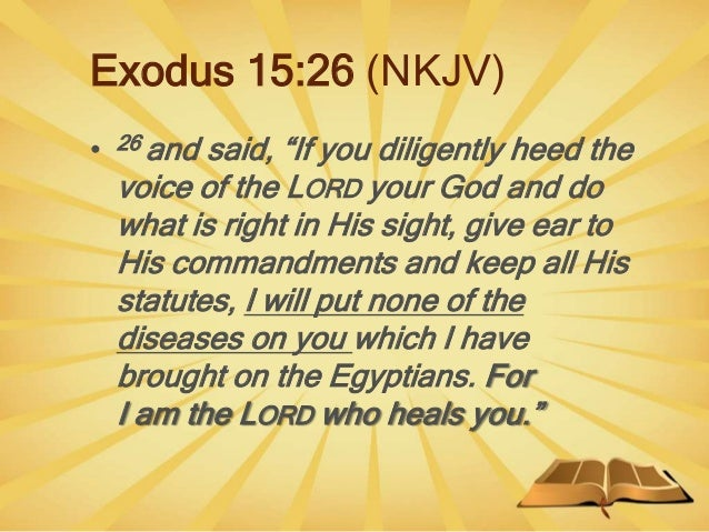 """Exodus 15:26 (NKJV) • 26 and said, """"If you diligently heed the voice of the LORD your God and do what is right in His sigh..."""