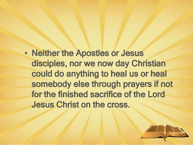 • Neither the Apostles or Jesus disciples, nor we now day Christian could do anything to heal us or heal somebody else thr...