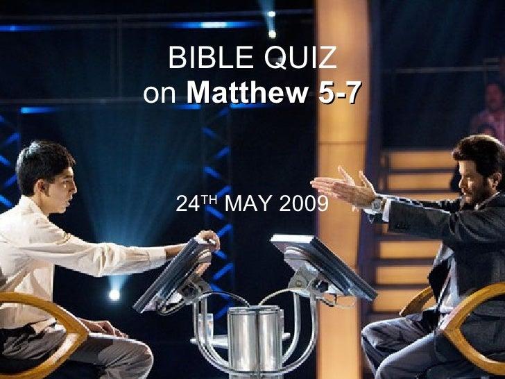 BIBLE QUIZ on Matthew 5-7     24TH MAY 2009