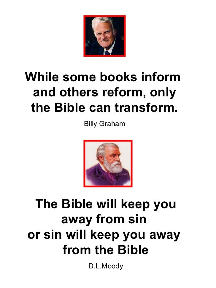 While some books inform and others reform, only the Bible can transform.         Billy Graham The Bible will keep you     ...