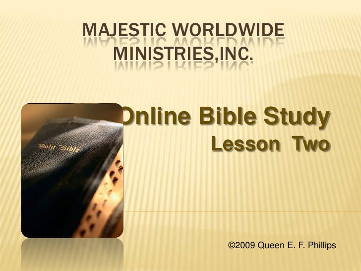 MAJESTIC WORLDWIDE   MINISTRIES,INC.      Online Bible Study            Lesson Two                ©2009 Queen E. F. Philli...