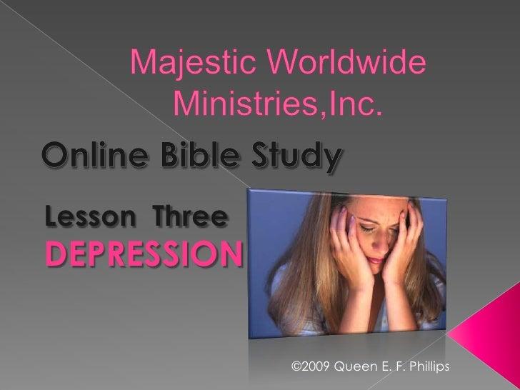 Lesson Three DEPRESSION                  ©2009 Queen E. F. Phillips