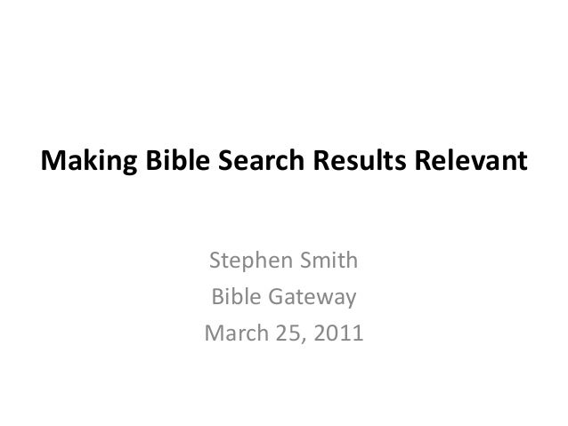 Making Bible Search Results Relevant Stephen Smith Bible Gateway March 25, 2011