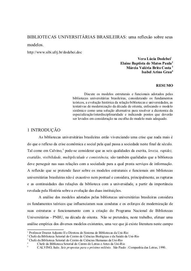 BIBLIOTECAS UNIVERSITÁRIAS BRASILEIRAS: uma reflexão sobre seus modelos. http://www.sibi.ufrj.br/dodebei.doc Vera Lúcia Do...