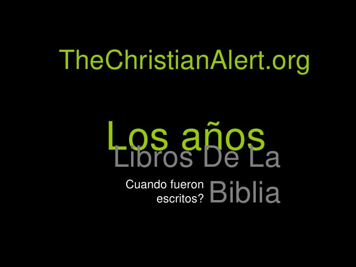 TheChristianAlert.org<br />Los años<br />Libros De La Biblia<br />Cuando fueron escritos?<br />