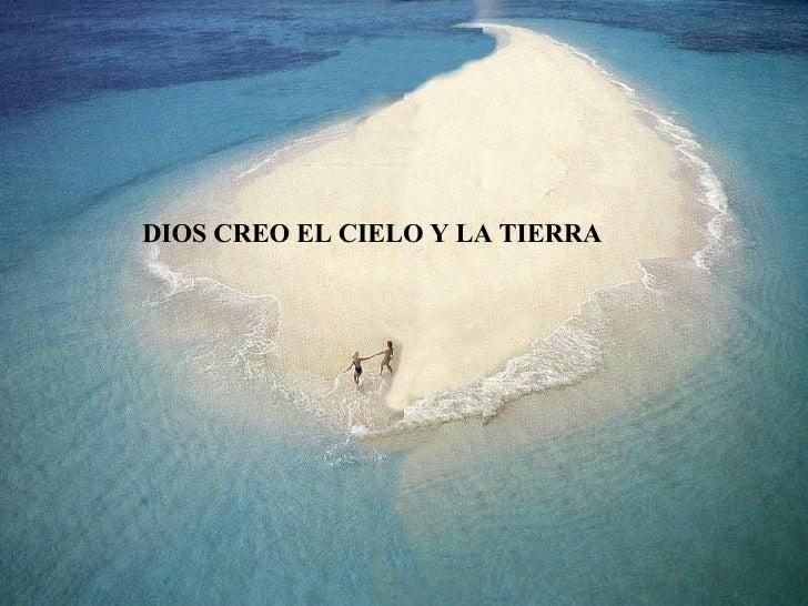DIOS CREO EL CIELO Y LA TIERRA