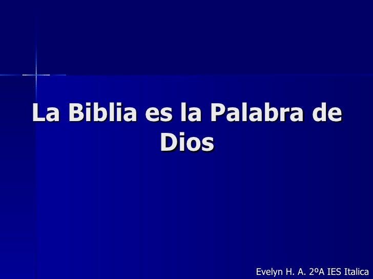 La Biblia es la Palabra de Dios Evelyn H. A. 2ºA IES Italica