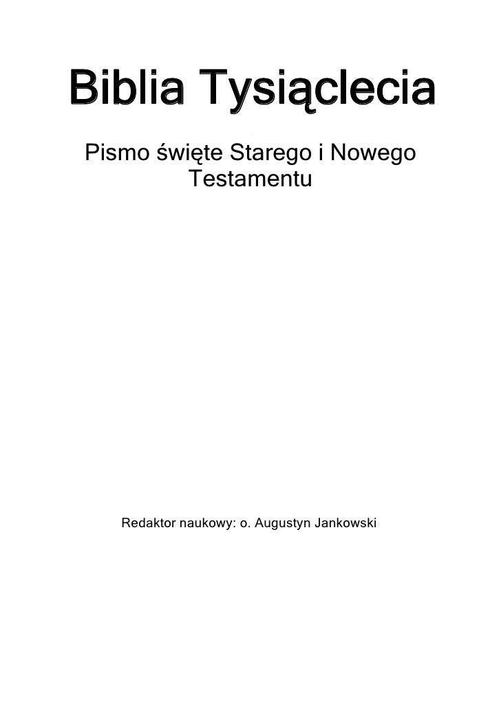 Biblia TysiącleciaPismo święte Starego i Nowego         Testamentu   Redaktor naukowy: o. Augustyn Jankowski