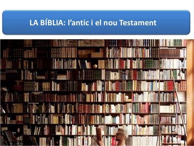 LA BÍBLIA: l'antic i el nou Testament