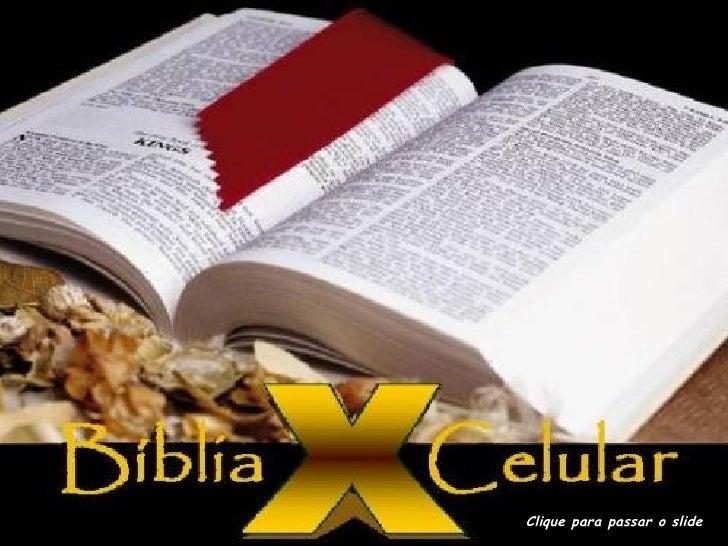 A BÍBLIA E O CELULAR Clique para passar o slide