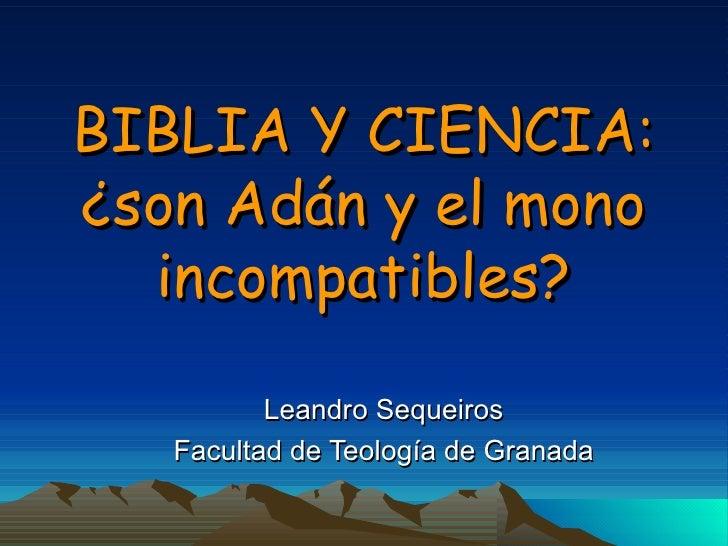 BIBLIA Y CIENCIA: ¿son Adán y el mono incompatibles? Leandro Sequeiros Facultad de Teología de Granada