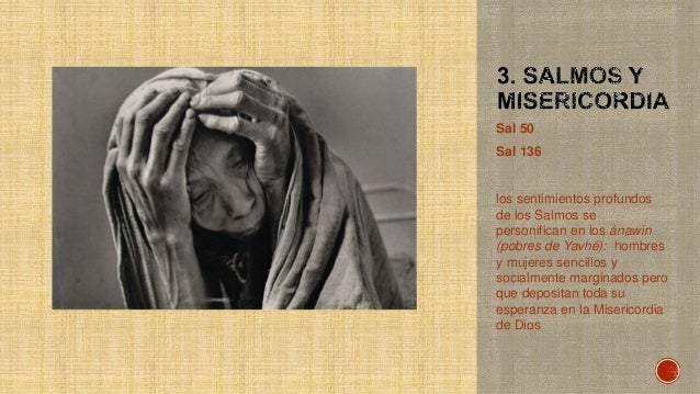 Sal 50 Sal 136 los sentimientos profundos de los Salmos se personifican en los ánawin (pobres de Yavhé): hombres y mujeres...