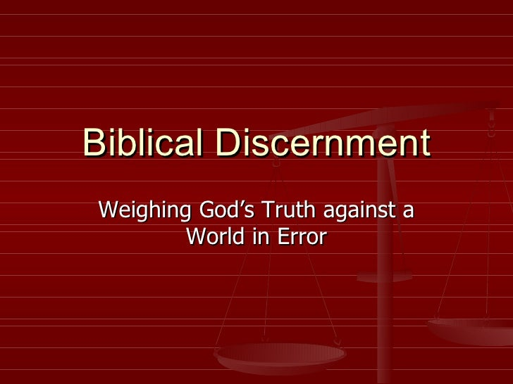 Biblical Discernment Weighing God's Truth against a World in Error