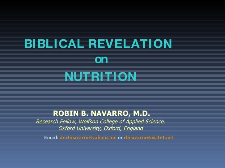 BIBLICAL REVELATION   on  NUTRITION ROBIN B. NAVARRO, M.D.   Research Fellow, Wolfson College of Applied Science, Oxford U...