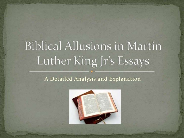 biblical allusions in martin luther king s essays biblical allusions in martin luther king s essays a detailed analysis and explanation