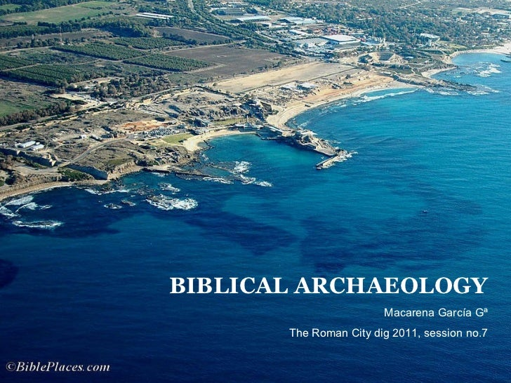 BIBLICAL ARCHAEOLOGY Macarena García Gª The Roman City dig 2011, session no.7