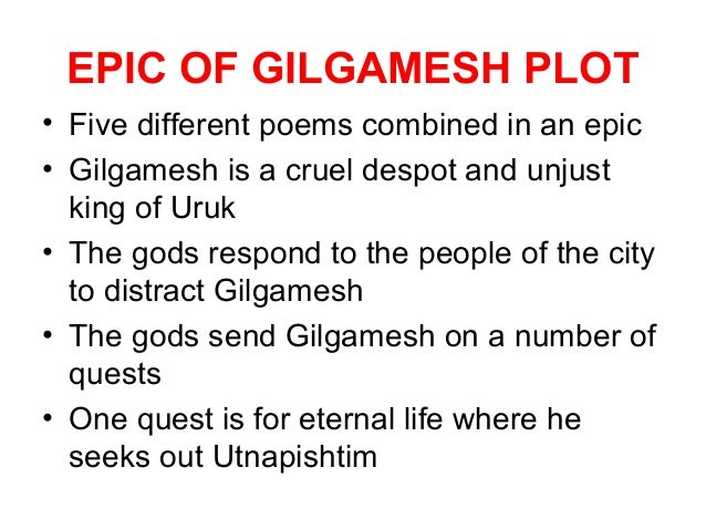 a plot summary of the poem the epic of gilgamesh The legend of gilgamesh various themes, plot elements, and characters in gilgamesh have counterparts in the bible, notably the accounts of the garden with these encouraging words, gilgamesh, the star of the eponymous 4000-year-old epic poem, coins the world's first heroic.