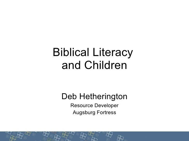 Biblical Literacy  and Children Deb Hetherington Resource Developer Augsburg Fortress © Augsburg Fortress, 2010