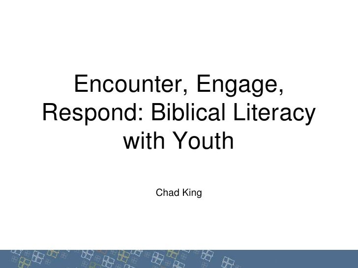 Encounter, Engage, Respond: Biblical Literacy with Youth<br />Chad King<br />© Augsburg Fortress, 2010<br />