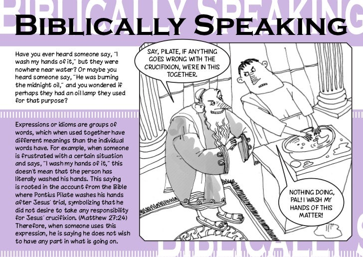"""Biblically SpeakingHave you ever heard someone say, """"I          Say, Pilate, if anythingwash my hands of it,"""" but they wer..."""